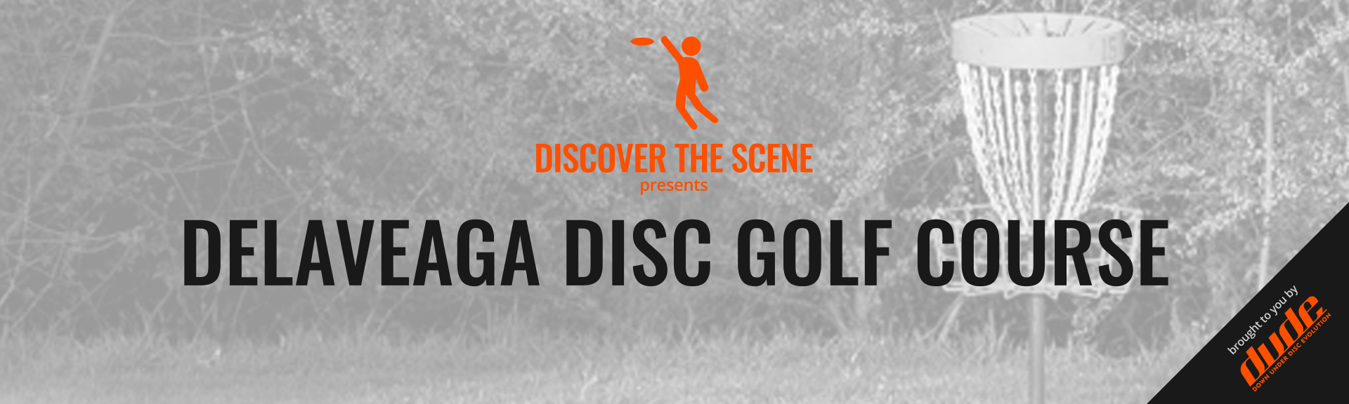 Dude Clothing Discover the Scene DelaVeaga Disc golf Course