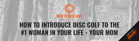 DUDE clothing - How To Introduce Disc Golf To The #1 Woman In Your Life - Your Mom
