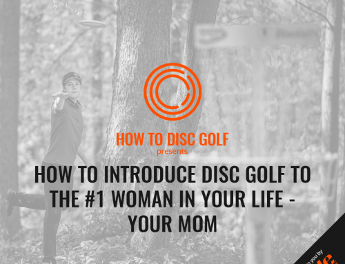 How To Introduce Disc Golf To The #1 Woman In Your Life – Your Mom