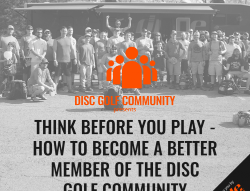 Think Before You Play – How To Become A Better Member Of The Disc Golf Community