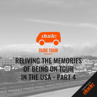 Dude Tour - RELIVING THE MEMORIESOF BEING ON TOURIN THE USA - PART 4