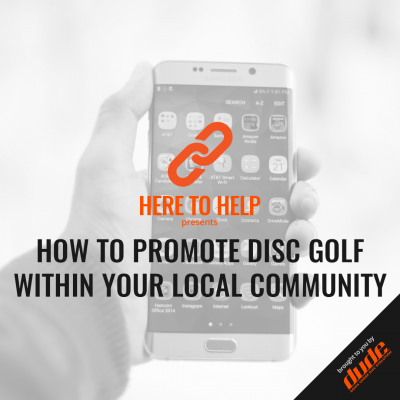 Dude Clothing - Here to Help -How To Promote Disc Golf Within Your Local Community
