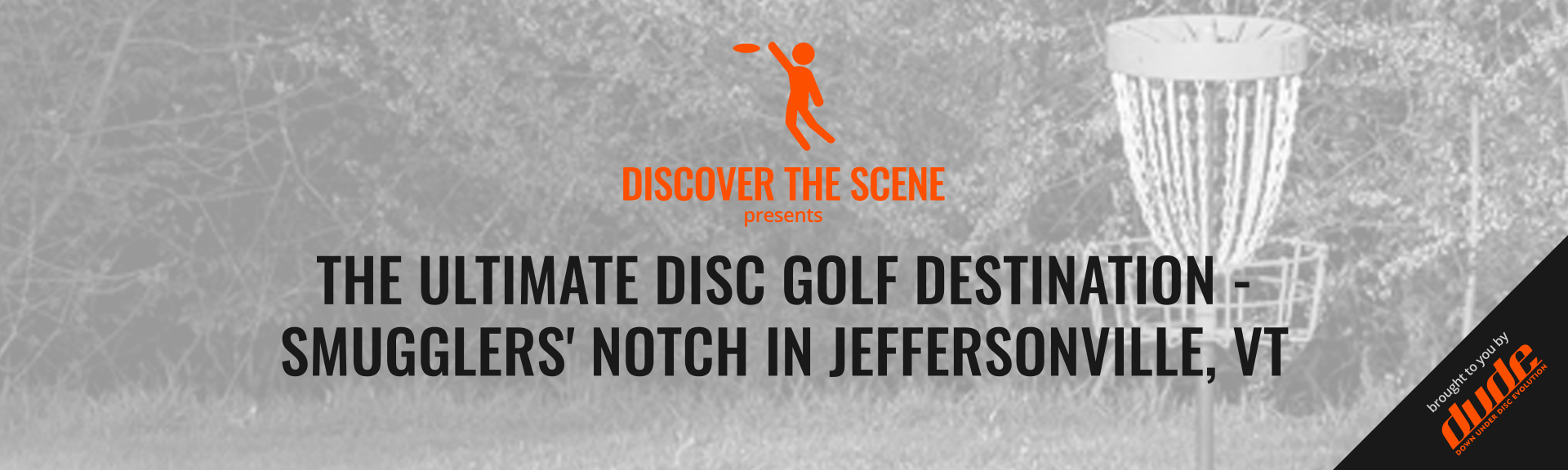 Dude Clothing Discover the scene Smugglers' Notch disc golf course