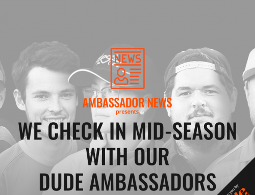 We Check In Mid-Season With Our DUDE Ambassadors