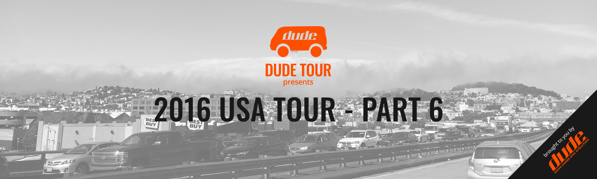 Dude Tour - 2016 USA Tour - PART 6