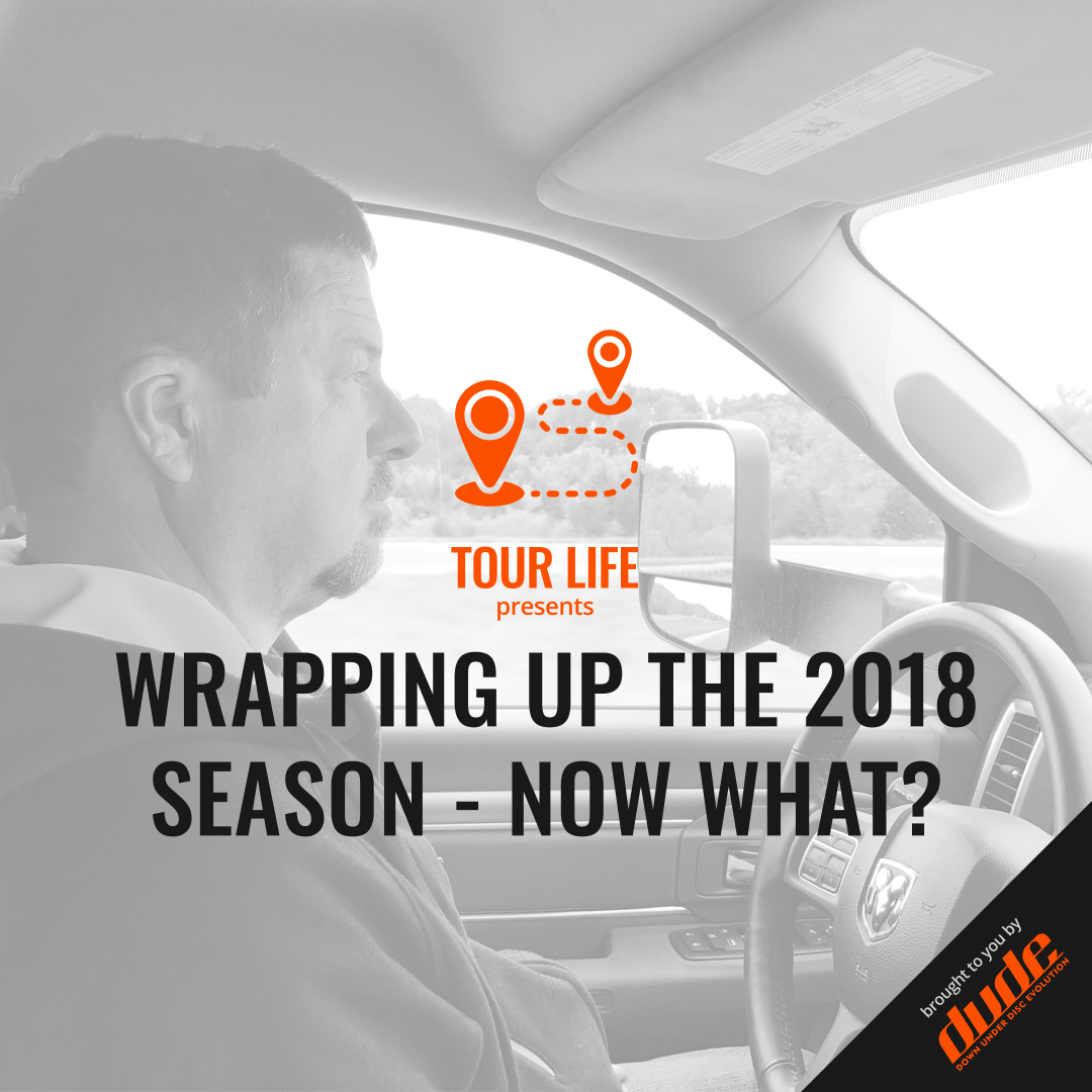Dude Clothing Tour Life Wrapping Up The 2018 Season - Now What?