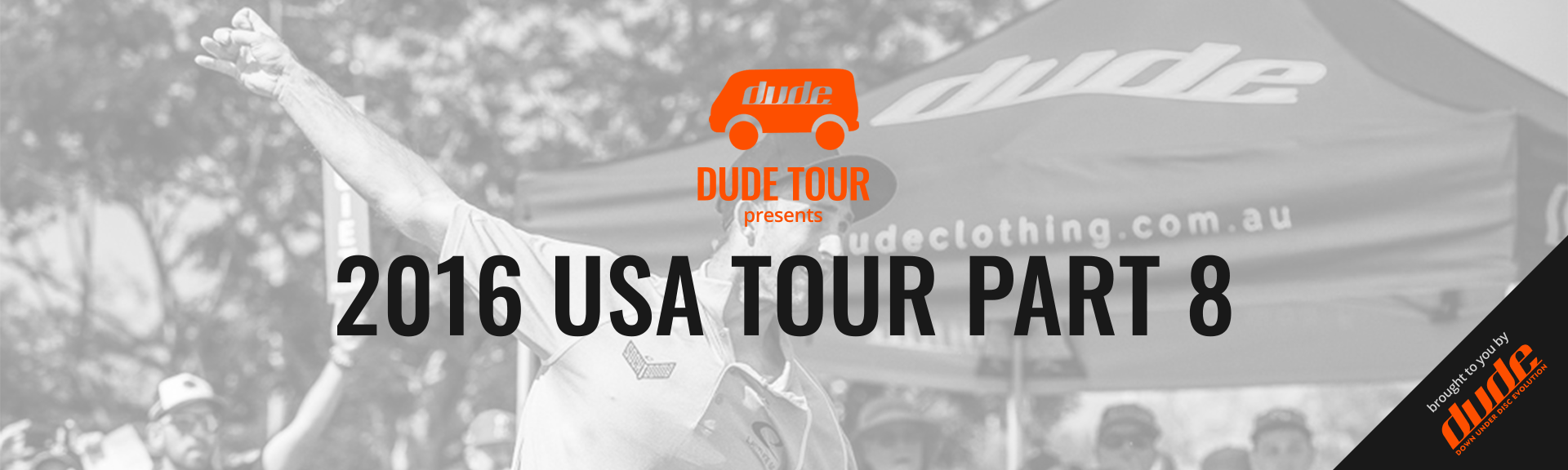 Dude Tour - 2016 USA Tour - PART 8