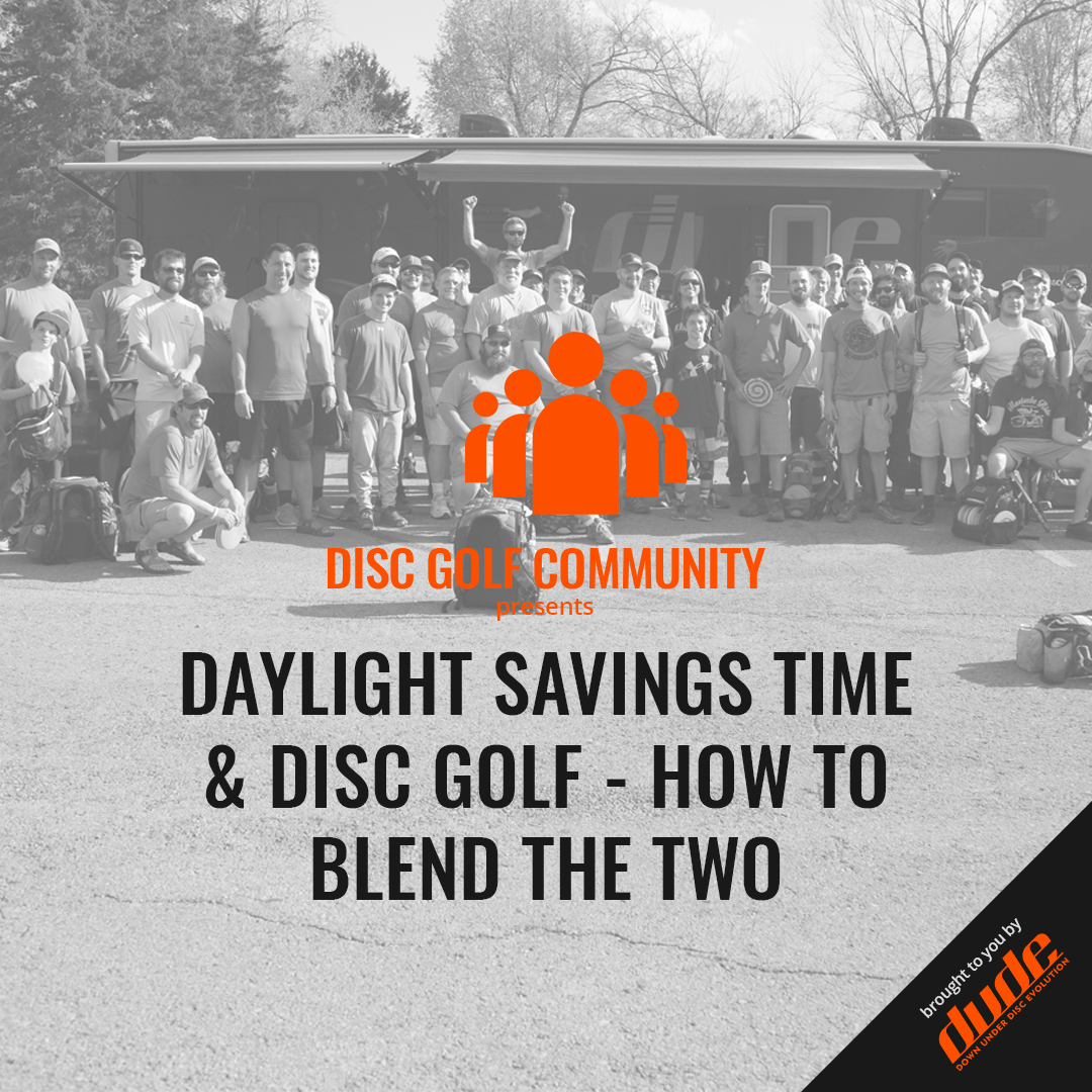 An Image of Dude Clothing Disc Golf Community Daylight Savings Time & Disc Golf - How to blend the two