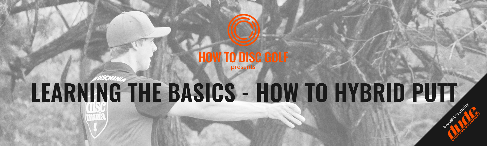Dude Clothing How to Disc Golf Learning the basics how to hybrid putt